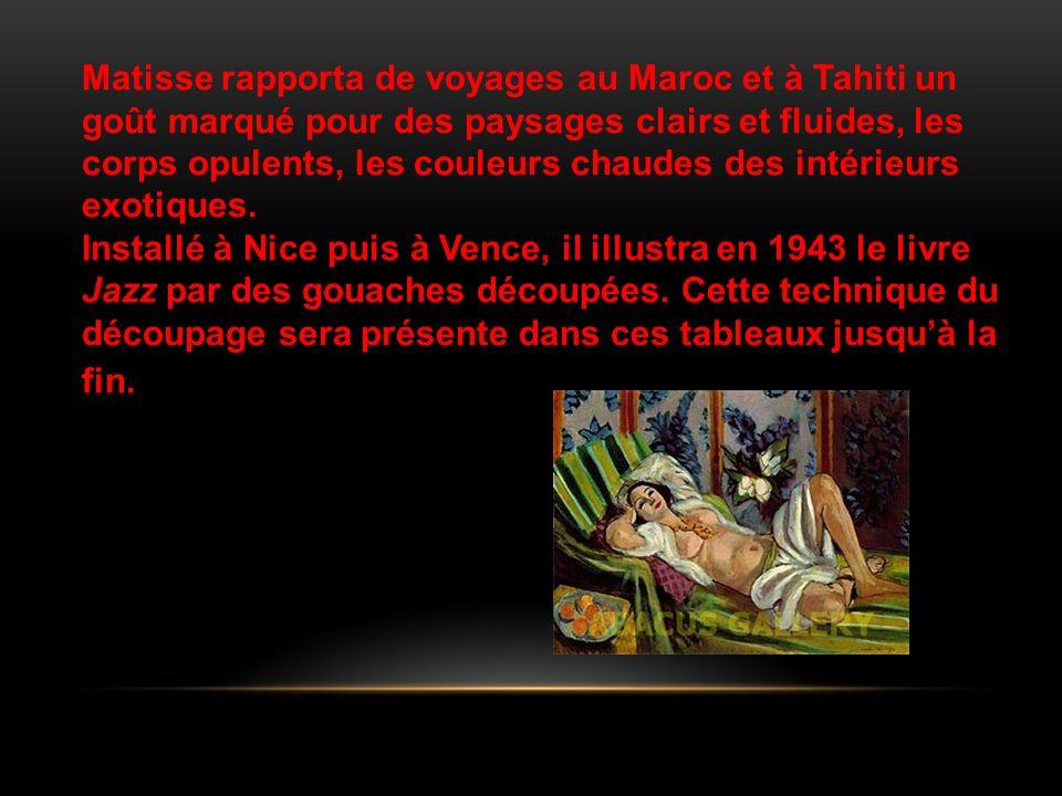 Matisse rapporta de voyages au Maroc et à Tahiti un goût marqué pour des paysages clairs et fluides, les corps opulents, les couleurs chaudes des inté