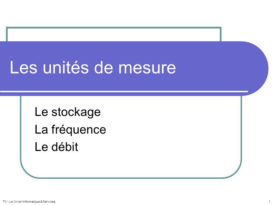 Les unités de mesure Le stockage La fréquence Le débit TV - Le Vivier Informatique & Services 1