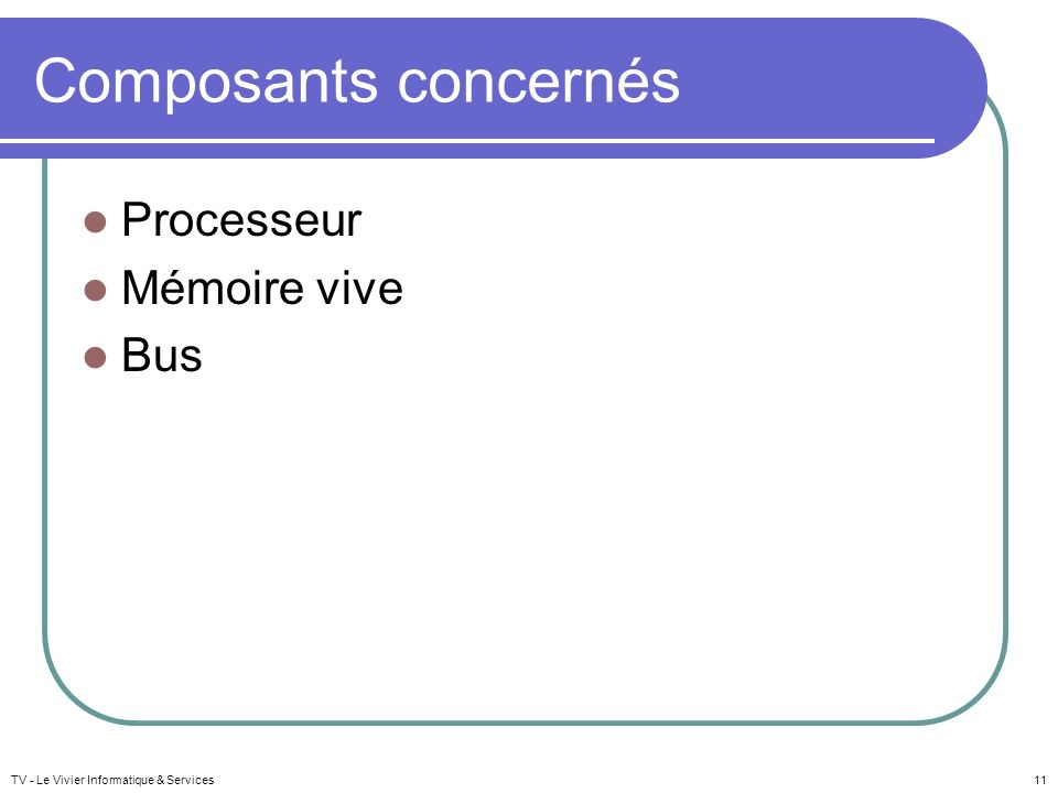 Composants concernés Processeur Mémoire vive Bus TV - Le Vivier Informatique & Services11