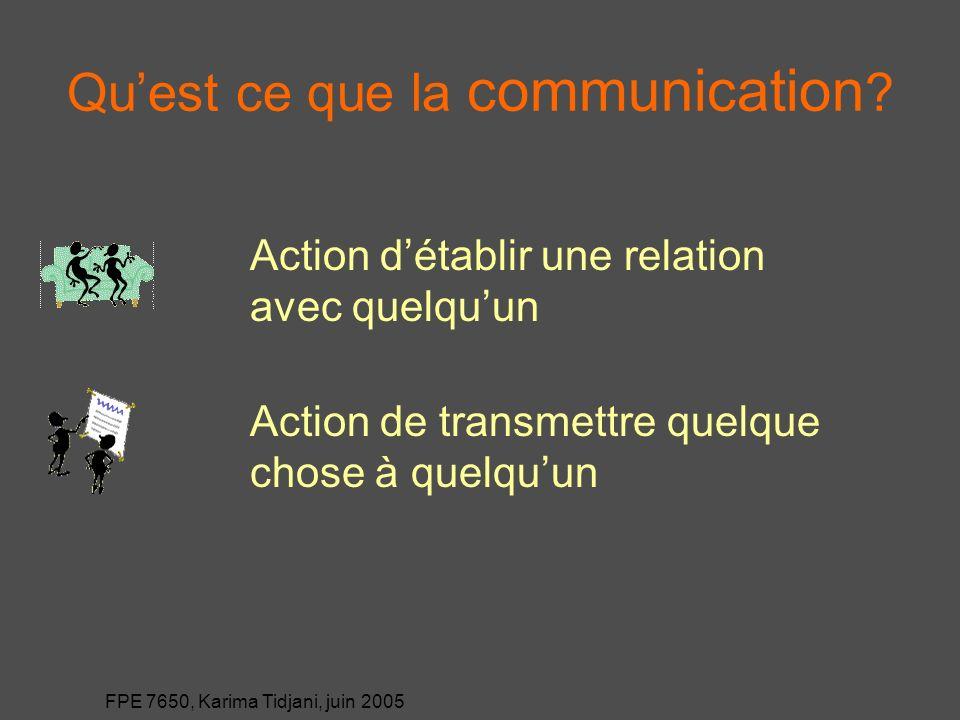 FPE 7650, Karima Tidjani, juin 2005 Mots 7% ton 38% Langage du corps 55% Quelles sont les formes de communication?