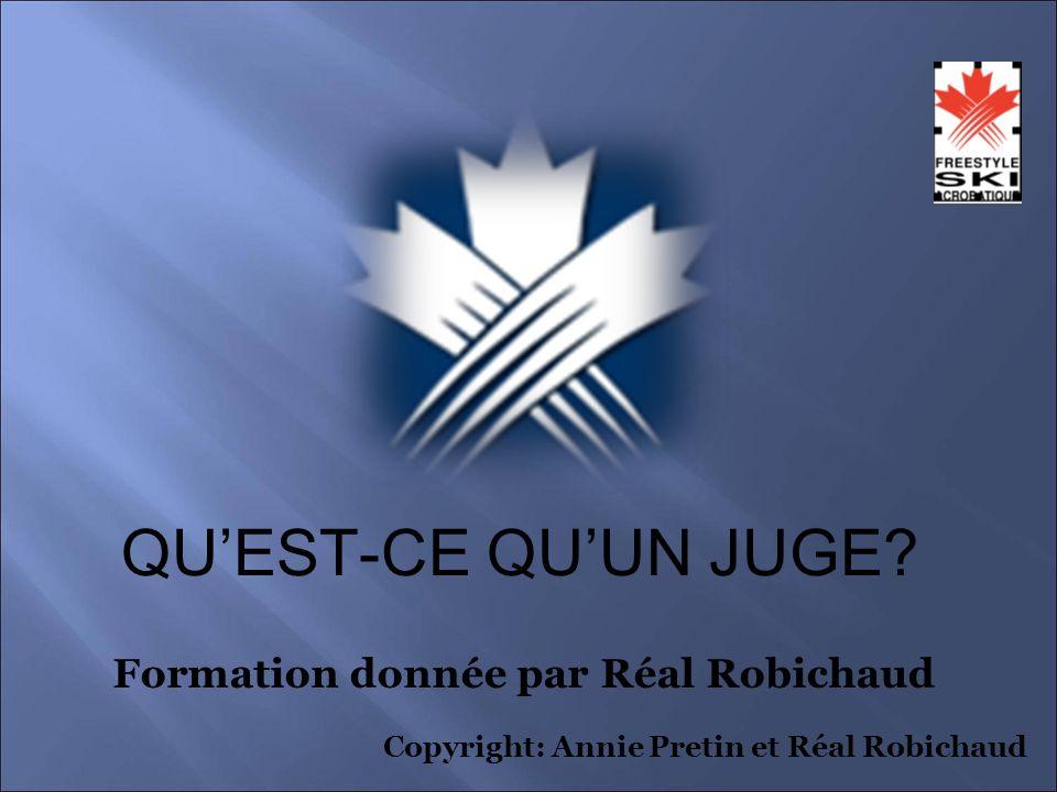 QUEST-CE QUUN JUGE Formation donnée par Réal Robichaud Copyright: Annie Pretin et Réal Robichaud