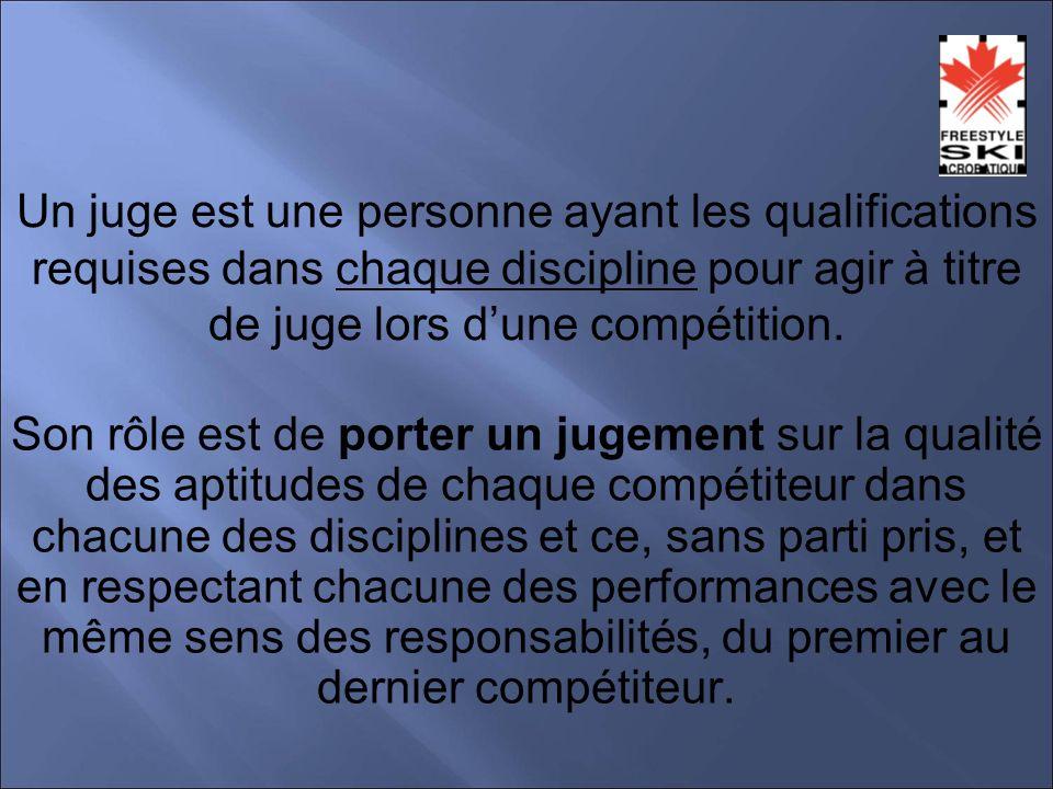 Un juge est une personne ayant les qualifications requises dans chaque discipline pour agir à titre de juge lors dune compétition.