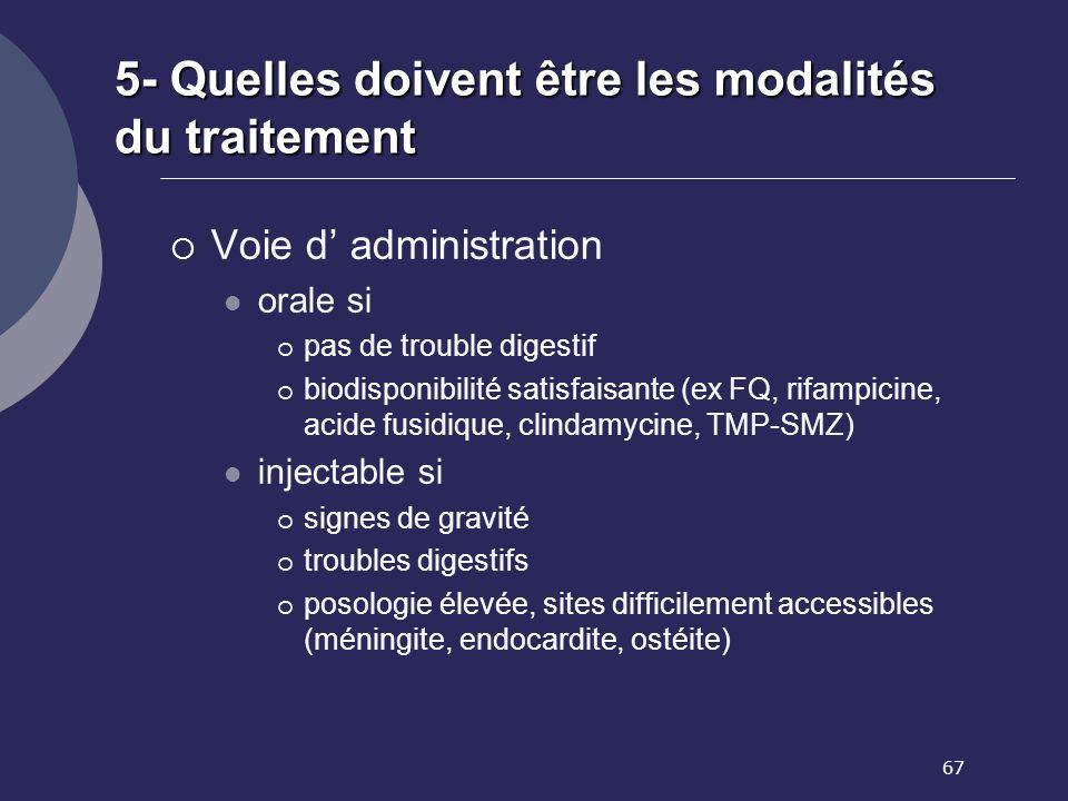 67 5- Quelles doivent être les modalités du traitement Voie d administration orale si pas de trouble digestif biodisponibilité satisfaisante (ex FQ, r