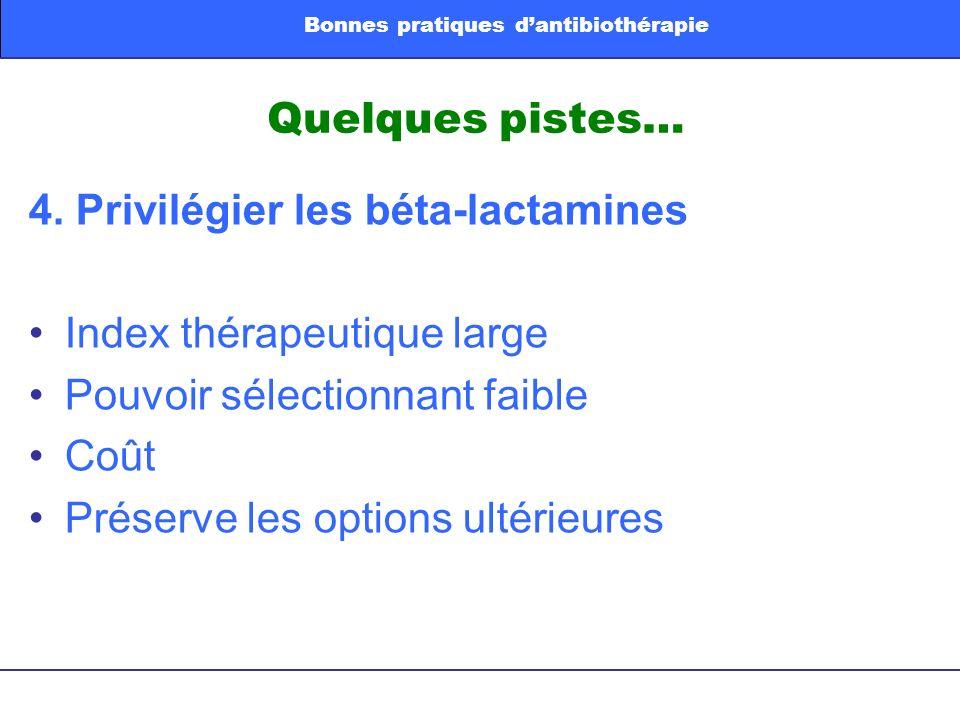 Quelques pistes… 4. Privilégier les béta-lactamines Index thérapeutique large Pouvoir sélectionnant faible Coût Préserve les options ultérieures Bonne