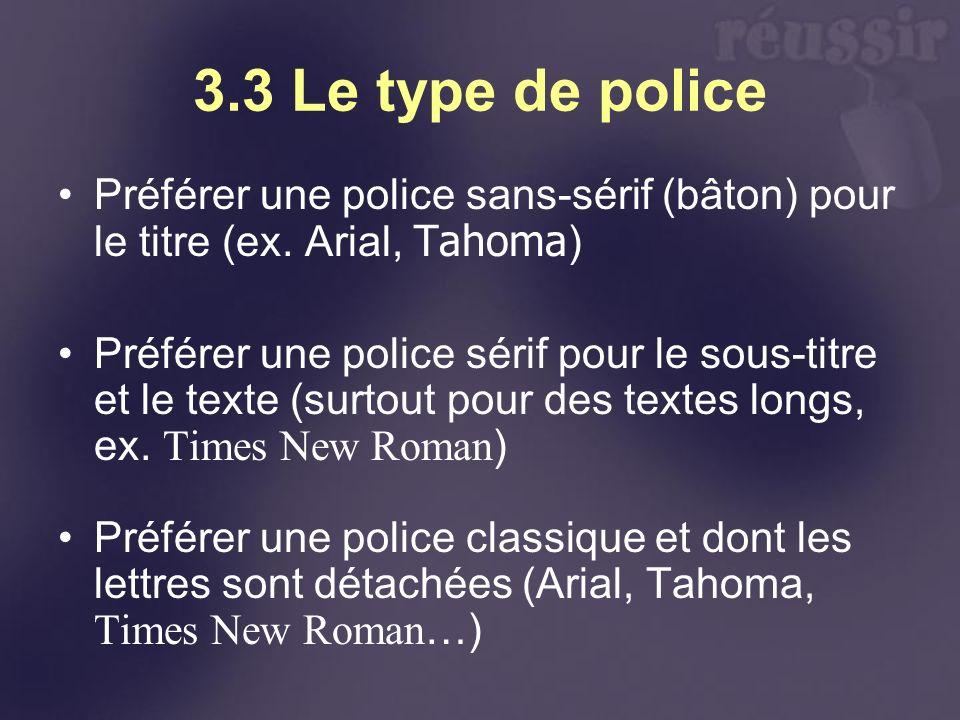 3.3 Le type de police Préférer une police sans-sérif (bâton) pour le titre (ex. Arial, Tahoma ) Préférer une police sérif pour le sous-titre et le tex