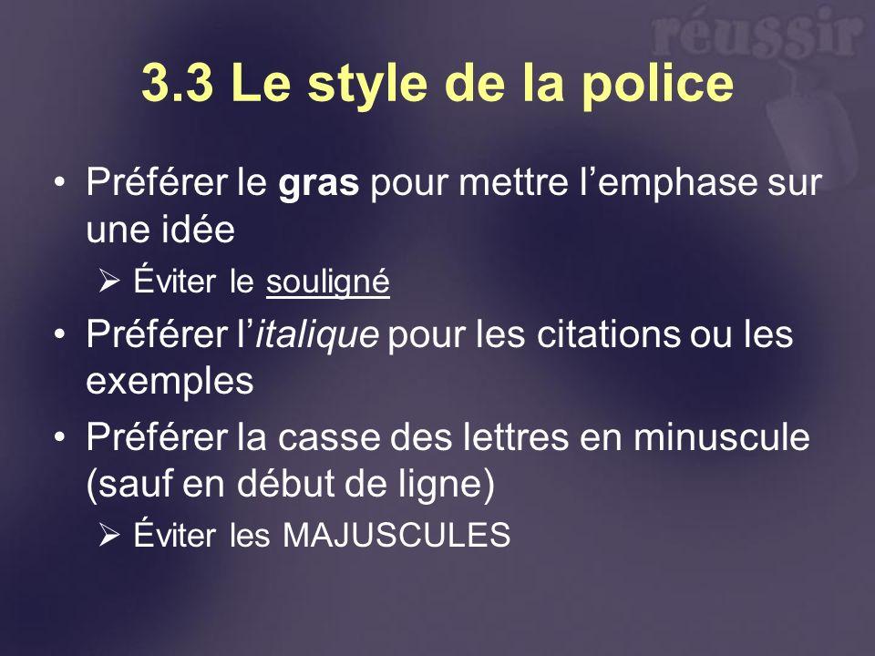 3.3 Le style de la police Préférer le gras pour mettre lemphase sur une idée Éviter le souligné Préférer litalique pour les citations ou les exemples