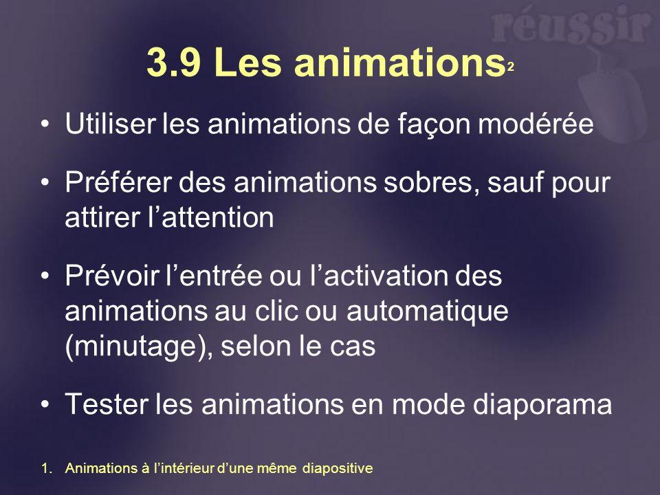 3.9 Les animations 2 Utiliser les animations de façon modérée Préférer des animations sobres, sauf pour attirer lattention Prévoir lentrée ou lactivat