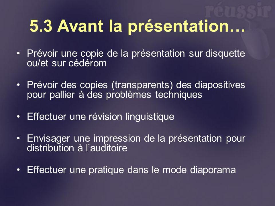 5.3 Avant la présentation… Prévoir une copie de la présentation sur disquette ou/et sur cédérom Prévoir des copies (transparents) des diapositives pou