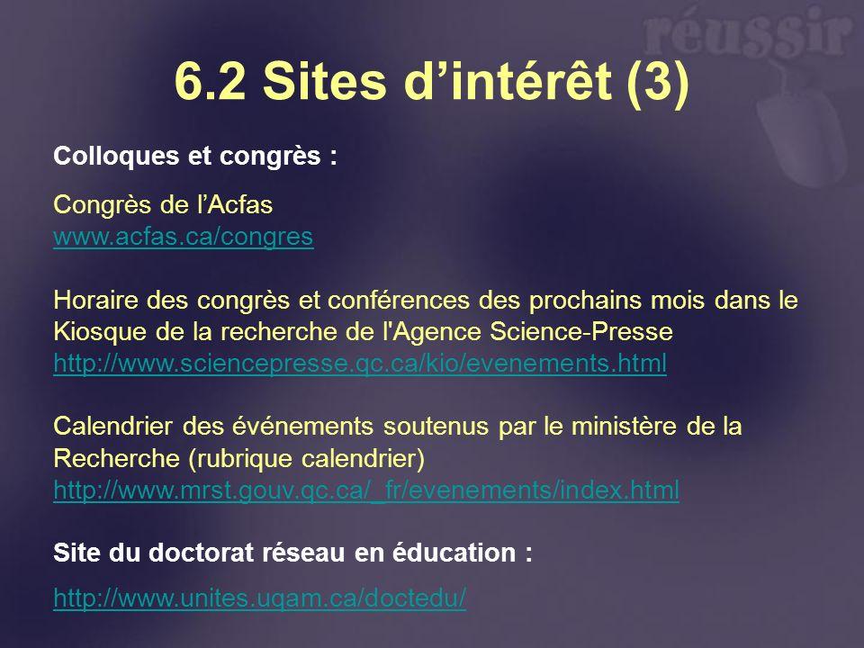 6.2 Sites dintérêt (3) Colloques et congrès : Congrès de lAcfas www.acfas.ca/congres Horaire des congrès et conférences des prochains mois dans le Kio