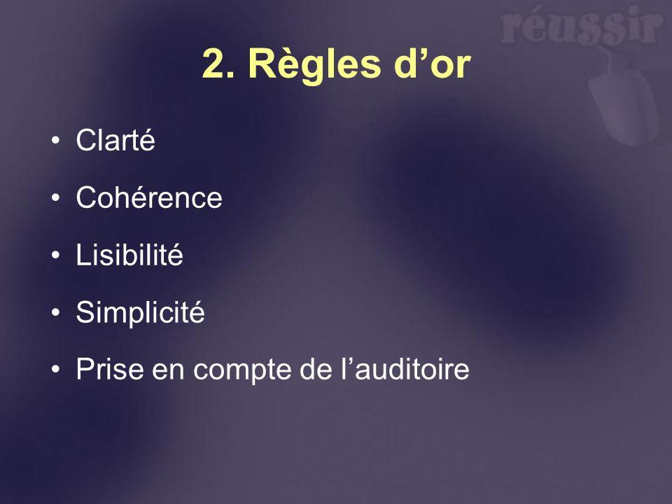 2. Règles dor Clarté Cohérence Lisibilité Simplicité Prise en compte de lauditoire