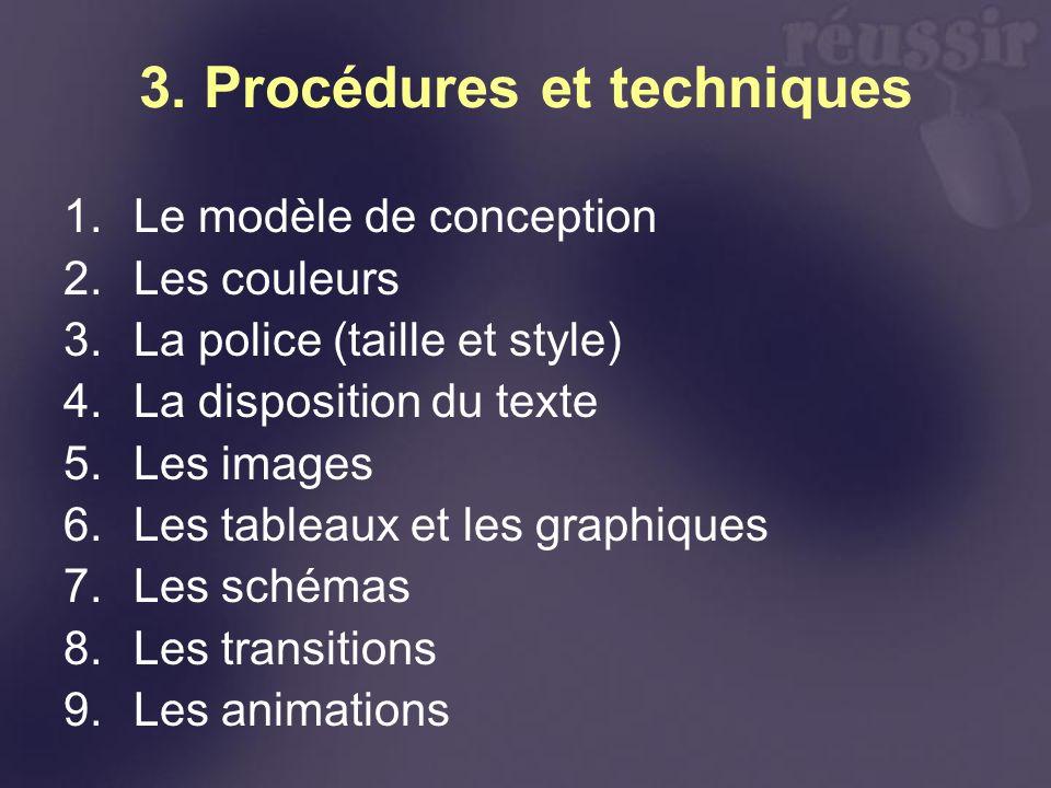 3. Procédures et techniques 1.Le modèle de conception 2.Les couleurs 3.La police (taille et style) 4.La disposition du texte 5.Les images 6.Les tablea