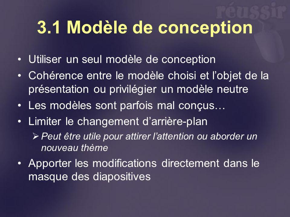 3.1 Modèle de conception Utiliser un seul modèle de conception Cohérence entre le modèle choisi et lobjet de la présentation ou privilégier un modèle