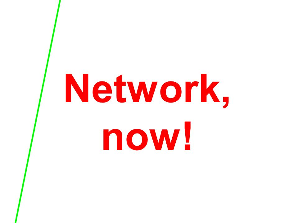 Network, now!