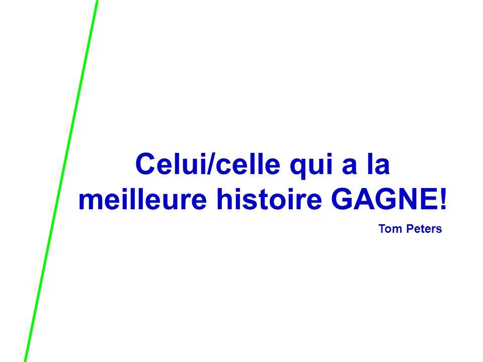 Celui/celle qui a la meilleure histoire GAGNE! Tom Peters
