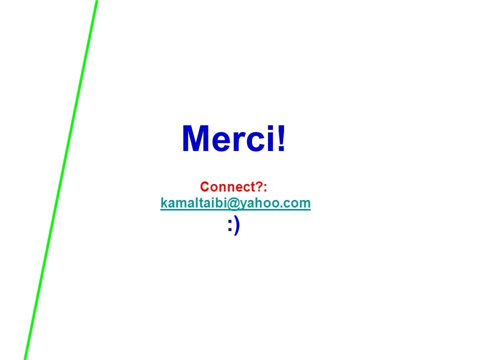 Merci! Connect : kamaltaibi@yahoo.com :)kamaltaibi@yahoo.com