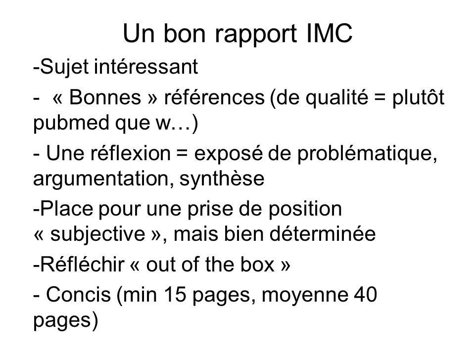 Un bon rapport IMC -Sujet intéressant - « Bonnes » références (de qualité = plutôt pubmed que w…) - Une réflexion = exposé de problématique, argumenta