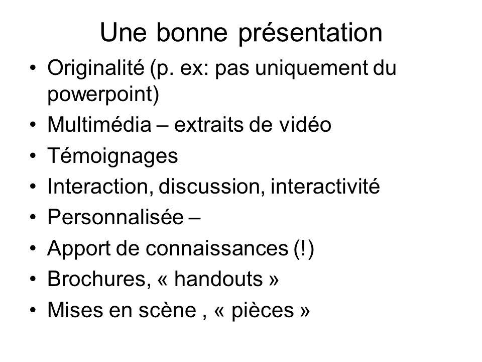 Une bonne présentation Originalité (p. ex: pas uniquement du powerpoint) Multimédia – extraits de vidéo Témoignages Interaction, discussion, interacti