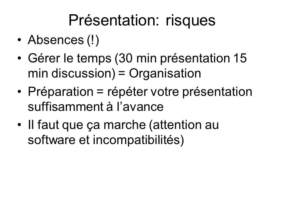 Présentation: risques Absences (!) Gérer le temps (30 min présentation 15 min discussion) = Organisation Préparation = répéter votre présentation suff
