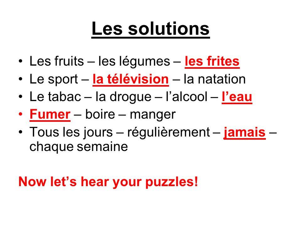 Les solutions Les fruits – les légumes – les frites Le sport – la télévision – la natation Le tabac – la drogue – lalcool – leau Fumer – boire – mange