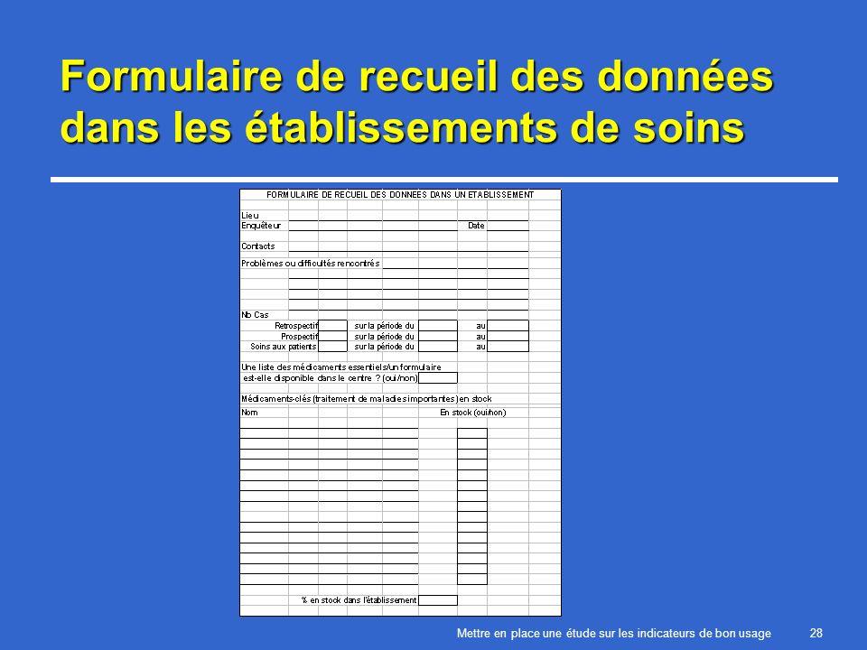 Mettre en place une étude sur les indicateurs de bon usage28 Formulaire de recueil des données dans les établissements de soins