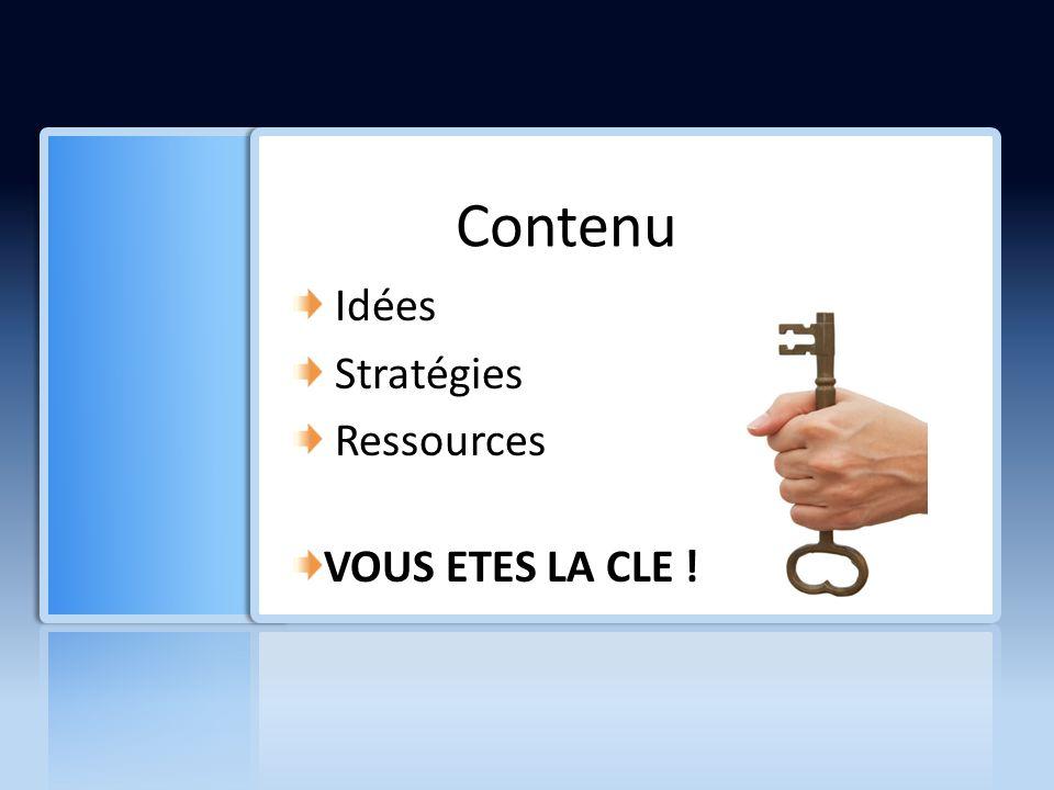 Contenu Idées Stratégies Ressources VOUS ETES LA CLE !