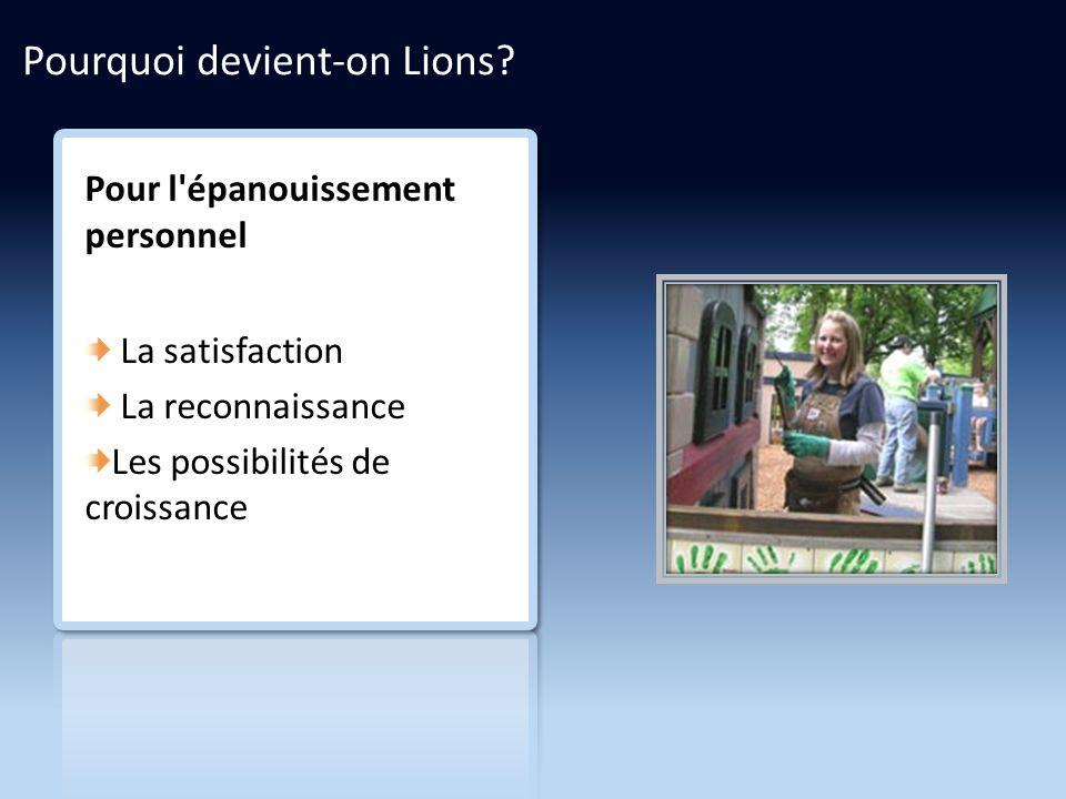 Pour l épanouissement personnel La satisfaction La reconnaissance Les possibilités de croissance Pourquoi devient-on Lions?