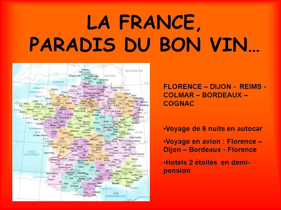 LA FRANCE, PARADIS DU BON VIN… FLORENCE – DIJON - REIMS - COLMAR – BORDEAUX – COGNAC Voyage de 6 nuits en autocar Voyage en avion : Florence – Dijon –
