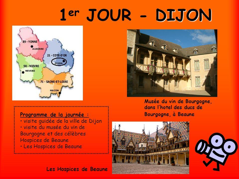 1 er JOUR - D DD DIJON Musée du vin de Bourgogne, dans lhotel des ducs de Bourgogne, à Beaune Programme de la journée : visite guidée de la ville de D