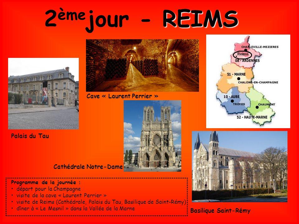 2 ème jour - R RR REIMS Cave « Laurent Perrier » Cathédrale Notre-Dame Palais du Tau Basilique Saint-Rémy Programme de la journée : départ pour la Champagne visite de la cave « Laurent Perrier » visite de Reims (Cathédrale, Palais du Tau, Basilique de Saint-Rémy) dîner à « Le Mesnil » dans la Vallée de la Marne