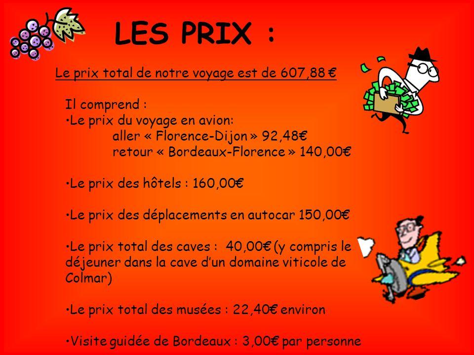 LES PRIX : Le prix total de notre voyage est de 607,88 Il comprend : Le prix du voyage en avion: aller « Florence-Dijon » 92,48 retour « Bordeaux-Flor