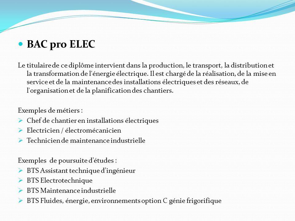 BAC pro ELEC Le titulaire de ce diplôme intervient dans la production, le transport, la distribution et la transformation de l'énergie électrique. Il