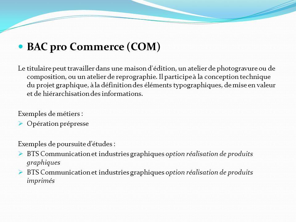 BAC pro Commerce (COM) Le titulaire peut travailler dans une maison d'édition, un atelier de photogravure ou de composition, ou un atelier de reprogra
