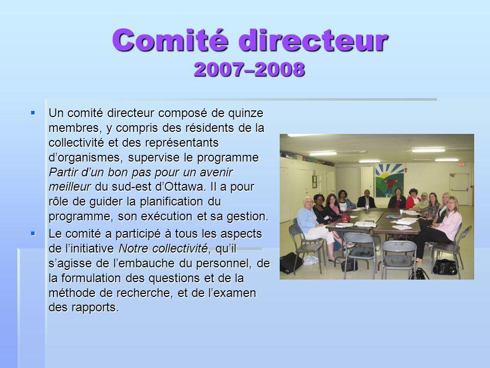 Comité directeur 2007–2008 Un comité directeur composé de quinze membres, y compris des résidents de la collectivité et des représentants dorganismes, supervise le programme Partir dun bon pas pour un avenir meilleur du sud-est dOttawa.