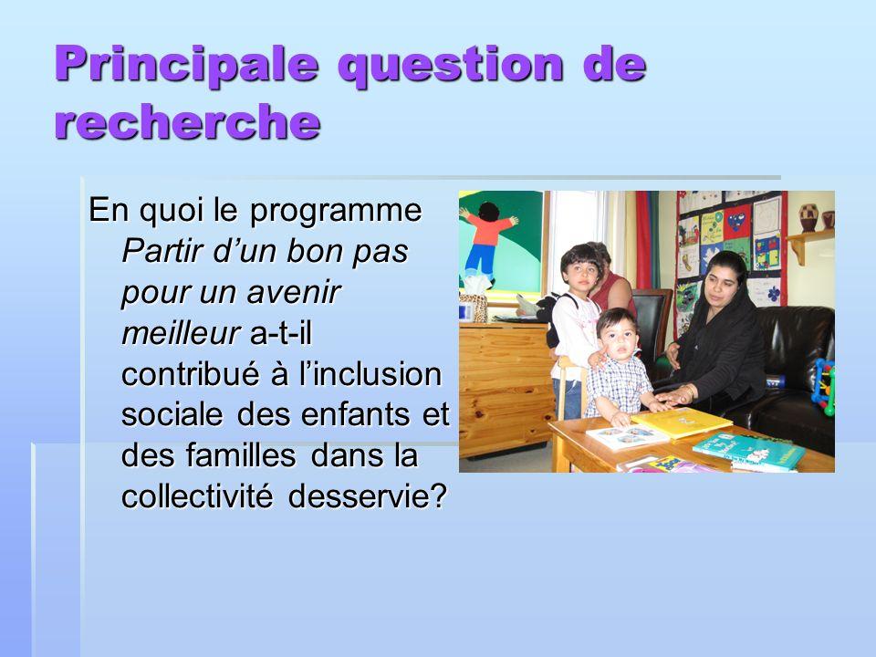 Principale question de recherche En quoi le programme Partir dun bon pas pour un avenir meilleur a-t-il contribué à linclusion sociale des enfants et des familles dans la collectivité desservie