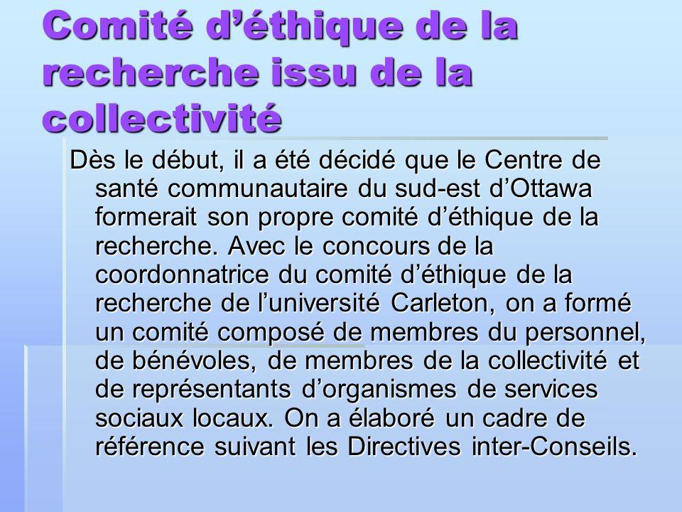 Comité déthique de la recherche issu de la collectivité Dès le début, il a été décidé que le Centre de santé communautaire du sud-est dOttawa formerai