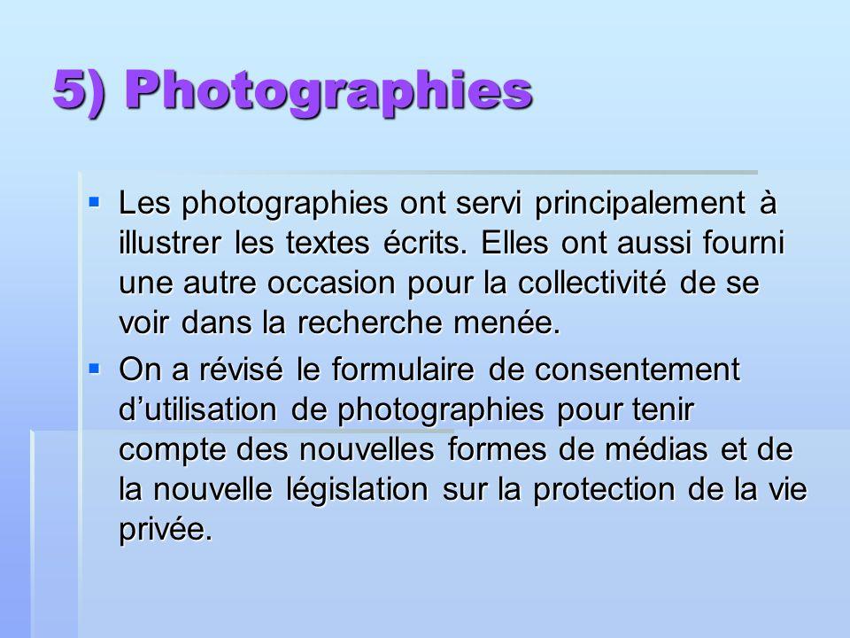 5) Photographies Les photographies ont servi principalement à illustrer les textes écrits. Elles ont aussi fourni une autre occasion pour la collectiv