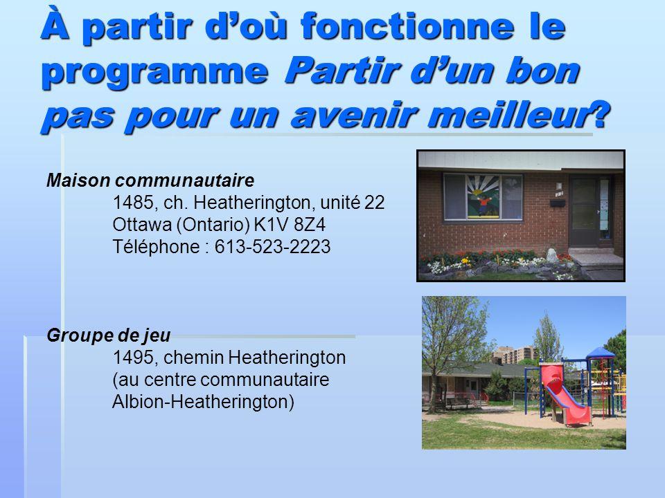 À partir doù fonctionne le programme Partir dun bon pas pour un avenir meilleur? Maison communautaire 1485, ch. Heatherington, unité 22 Ottawa (Ontari