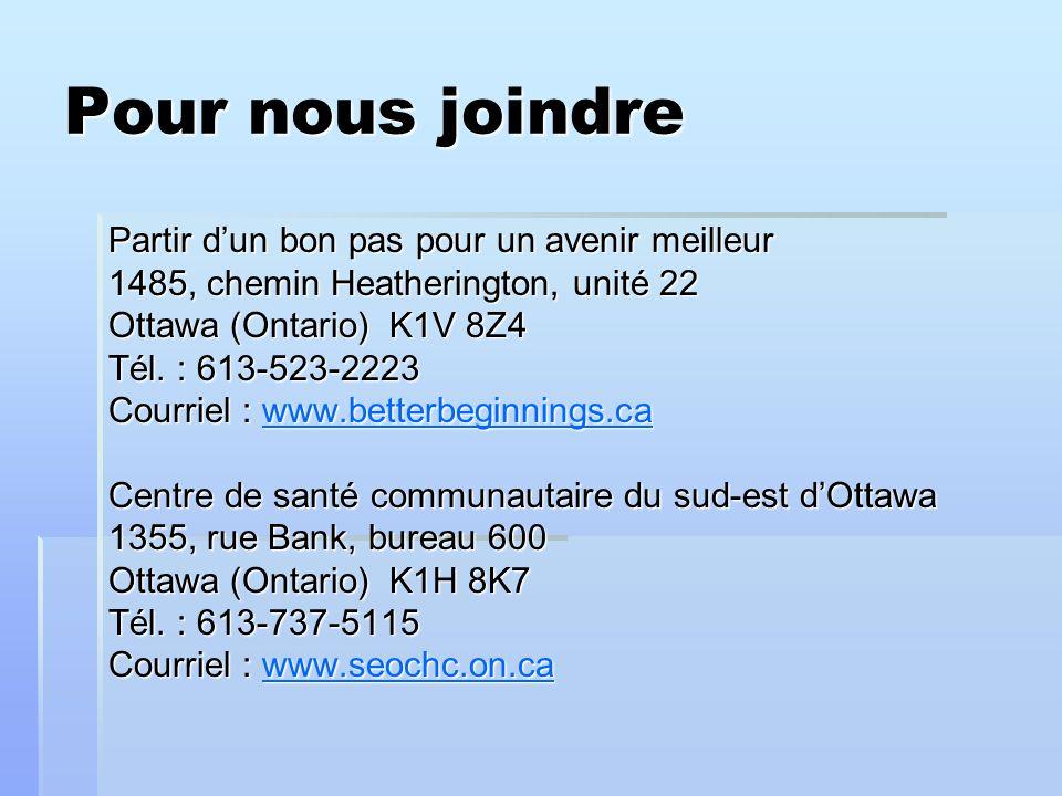 Pour nous joindre Partir dun bon pas pour un avenir meilleur 1485, chemin Heatherington, unité 22 Ottawa (Ontario) K1V 8Z4 Tél. : 613-523-2223 Courrie