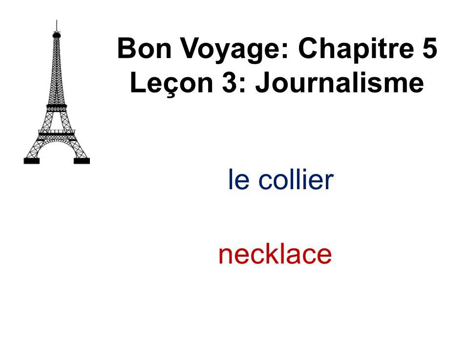 le collier Bon Voyage: Chapitre 5 Leçon 3: Journalisme necklace