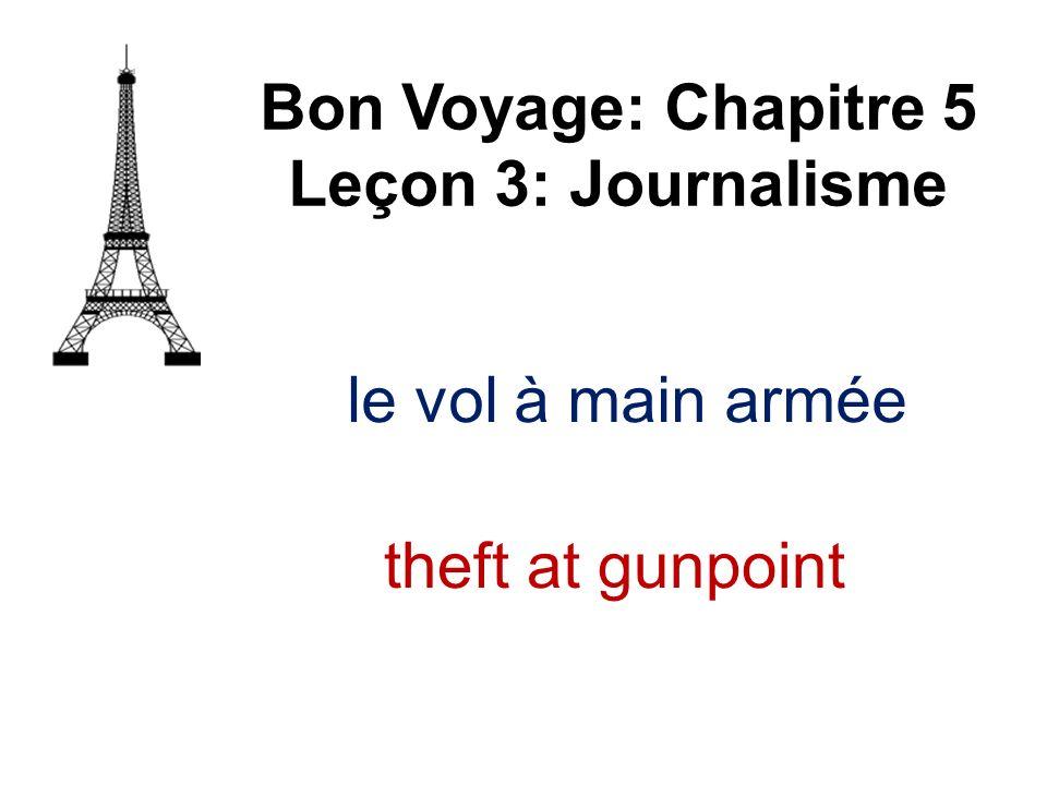 le vol à main armée Bon Voyage: Chapitre 5 Leçon 3: Journalisme theft at gunpoint