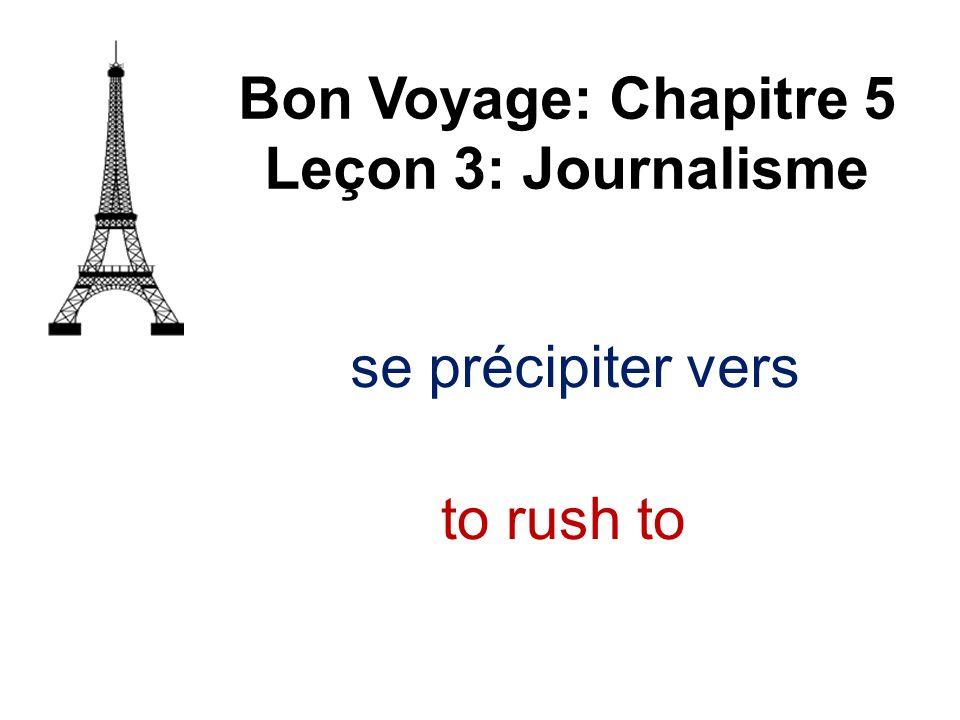 se précipiter vers Bon Voyage: Chapitre 5 Leçon 3: Journalisme to rush to