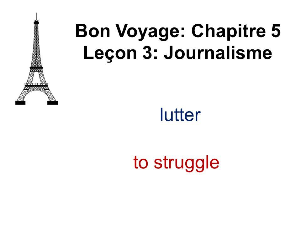 lutter Bon Voyage: Chapitre 5 Leçon 3: Journalisme to struggle