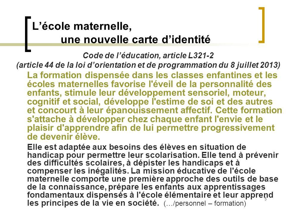 6 Lécole maternelle, une nouvelle carte didentité Conséquences de cette définition : bien-être, développement, apprentissages, il ny a pas à choisir.
