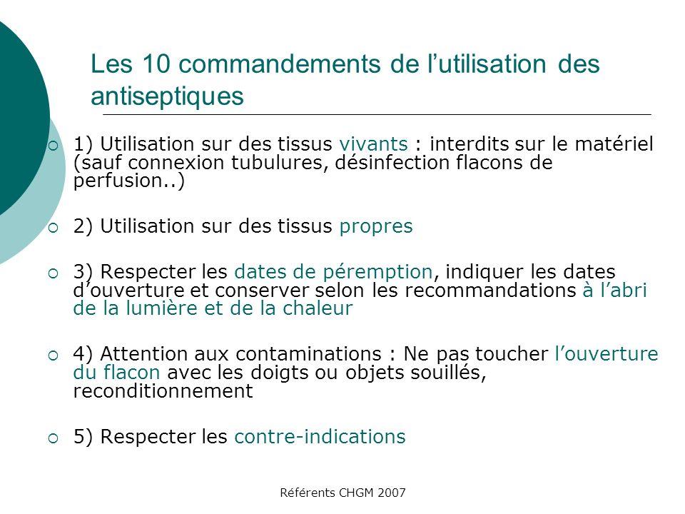 Référents CHGM 2007 Les 10 commandements de lutilisation des antiseptiques 1) Utilisation sur des tissus vivants : interdits sur le matériel (sauf con