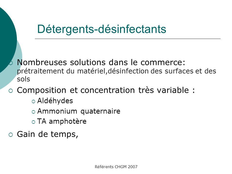 Référents CHGM 2007 Détergents-désinfectants Nombreuses solutions dans le commerce: prétraitement du matériel,désinfection des surfaces et des sols Co