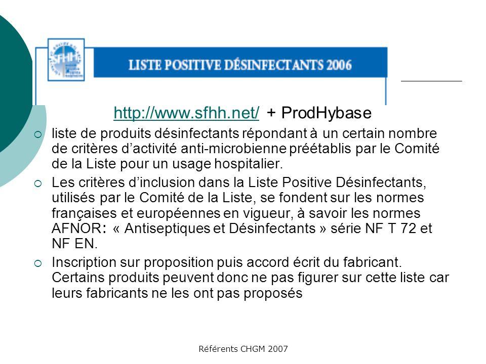 Référents CHGM 2007 http://www.sfhh.net/http://www.sfhh.net/ + ProdHybase liste de produits désinfectants répondant à un certain nombre de critères da