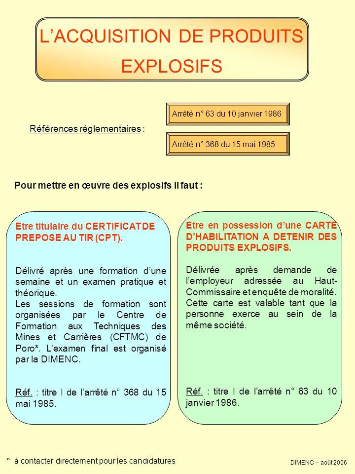 LACQUISITION DE PRODUITS EXPLOSIFS DIMENC – août 2006 Références réglementaires : Arrêté n° 63 du 10 janvier 1986 Arrêté n° 368 du 15 mai 1985 Pour me