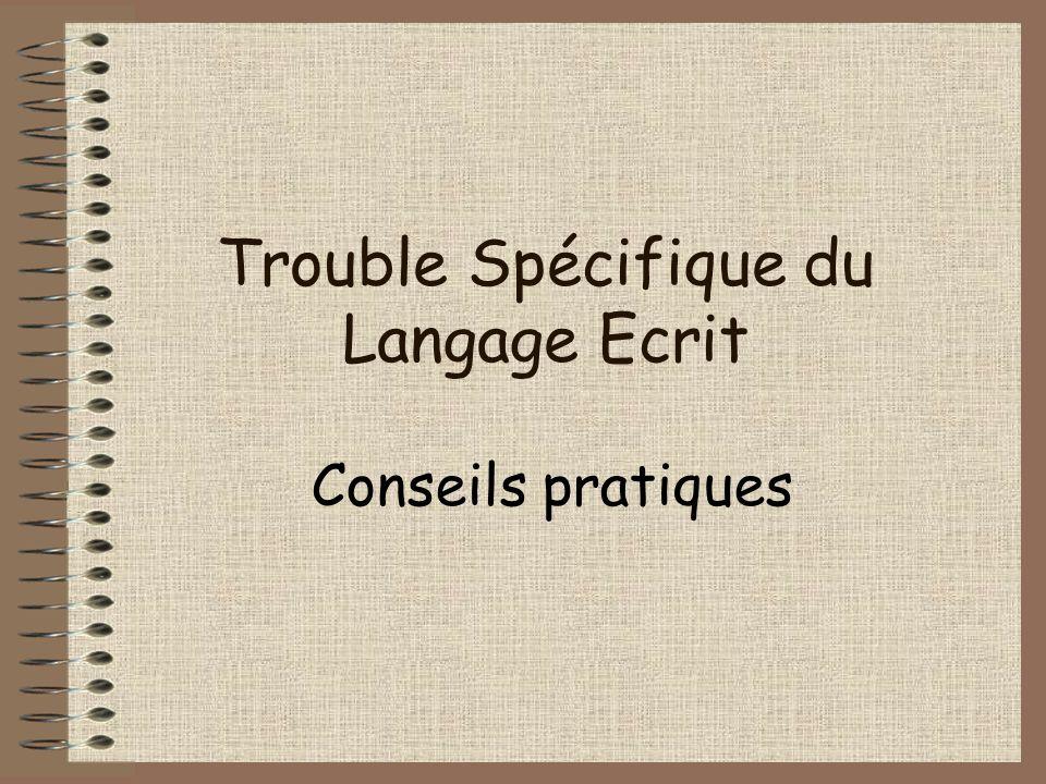 Trouble Spécifique du Langage Ecrit Conseils pratiques