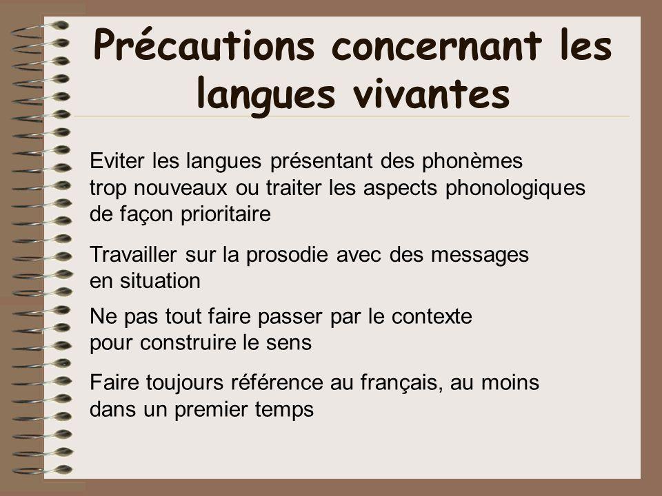 Précautions concernant les langues vivantes Eviter les langues présentant des phonèmes trop nouveaux ou traiter les aspects phonologiques de façon pri