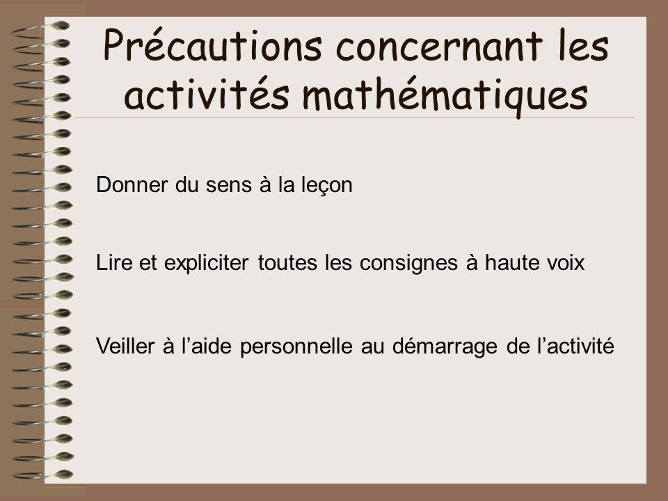 Précautions concernant les activités mathématiques Donner du sens à la leçon Lire et expliciter toutes les consignes à haute voix Veiller à laide pers